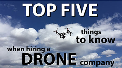 Five Things To Know Before Hiring A Drone Company